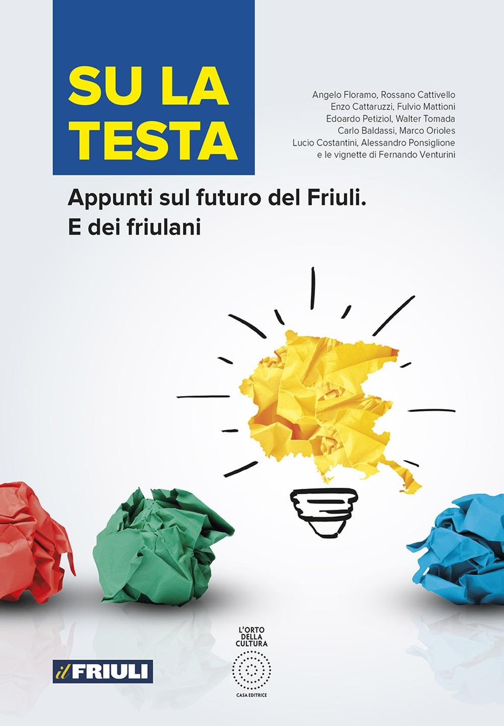 Su la testa. Appunti sul futuro del Friuli. E dei friulani