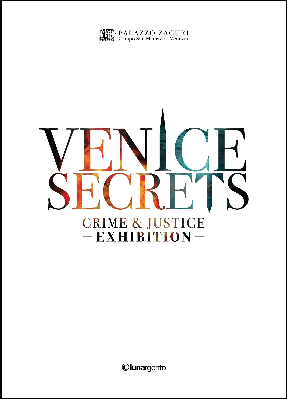 Venice secrets. Crime & justice exhibition. Catalogo della mostra (Venezia, 31 marzo-1 maggio 2018)