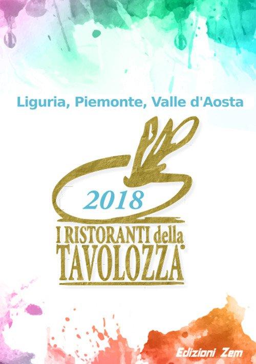 I ristoranti della Tavolozza 2018. Liguria, Piemonte, Valle d'Aosta. Ediz. italiana, francese e inglese