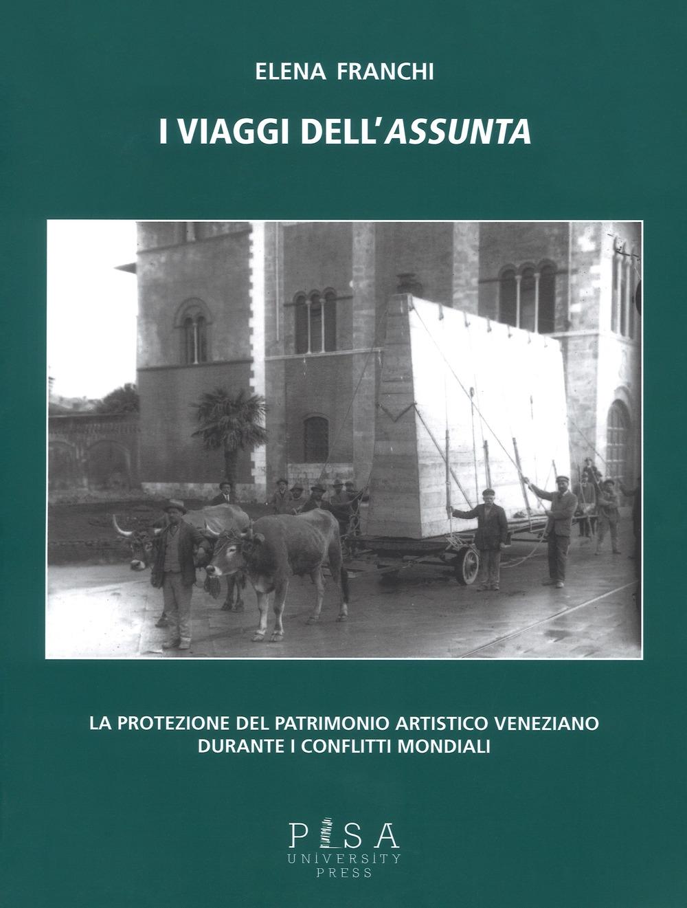 I viaggi dell'Assunta. La protezione del patrimonio artistico veneziano durante i conflitti mondiali. Ediz. illustrata