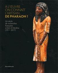 A l'oeuvre on connait l'artisan... de Pharaon ! - Un siècle de recherches françaises à Deir el-Medina (1917-2017)