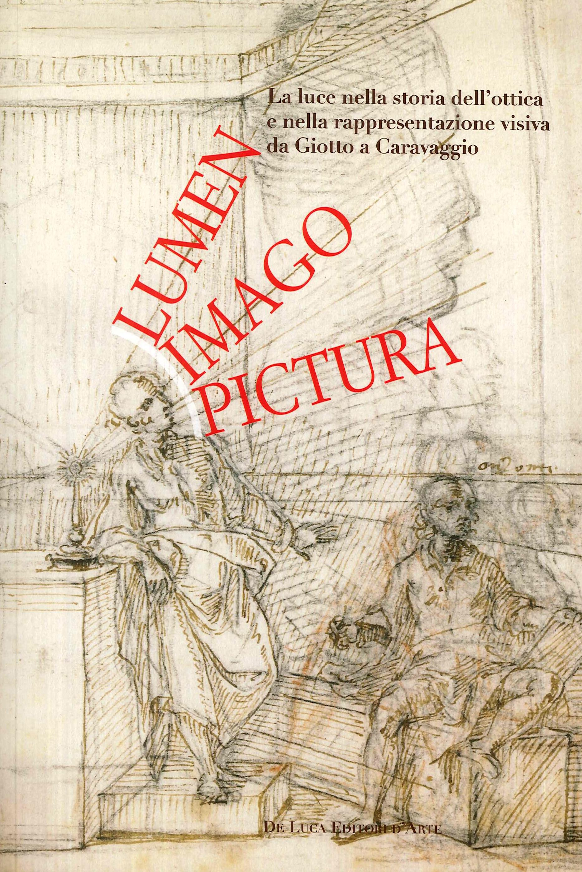 Lumen, imago, pictura. La luce nella storia dell'ottica e nella rappresentazione visiva da Giotto a Caravaggio