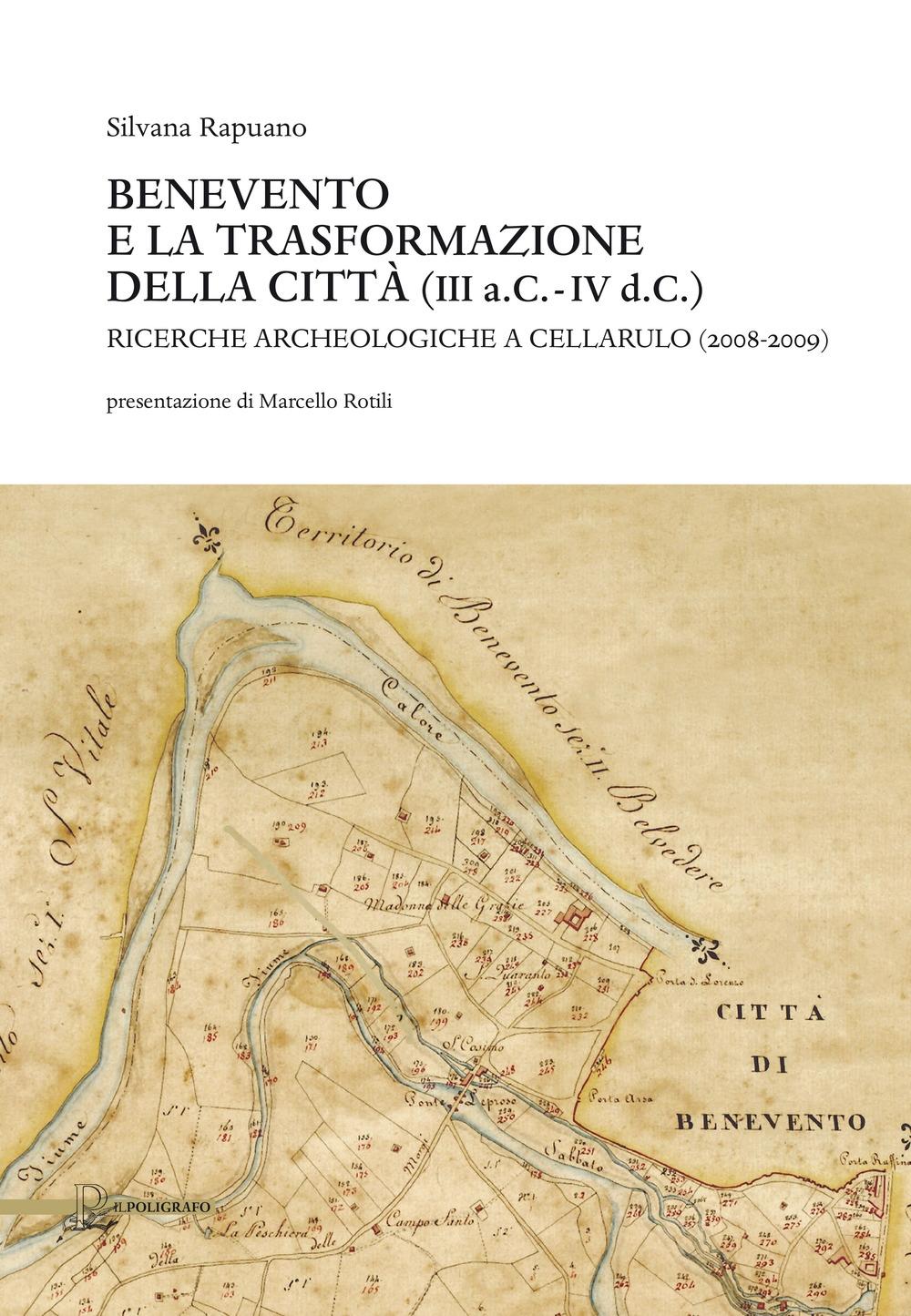 Benevento e la trasformazione della città (III a.C.-IV d.C.). Ricerche archeologiche a Cellarulo (2008-2009)