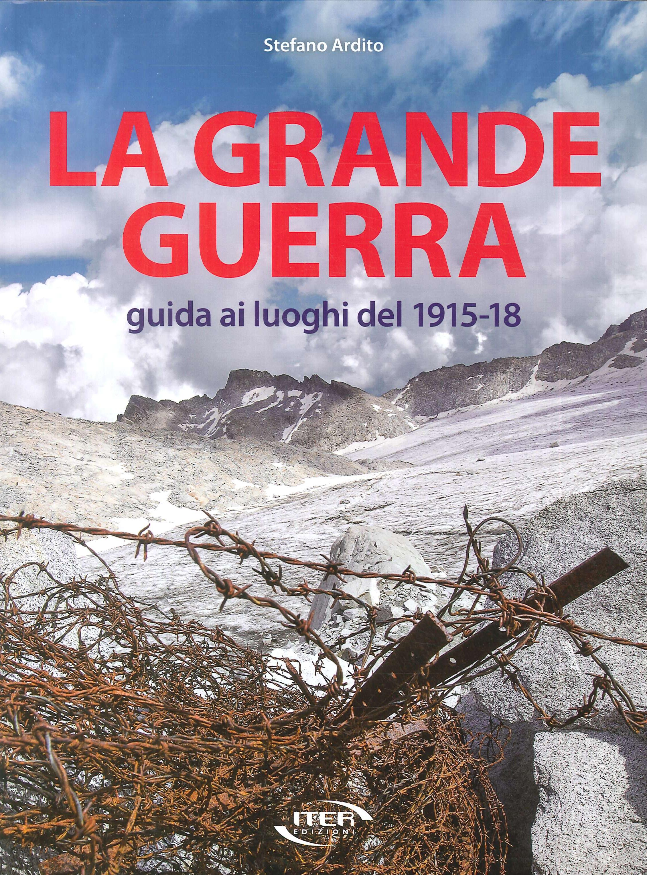 La Grande Guerra. Guida ai luoghi del 1915-18
