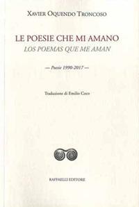 Le poesie che mi amano-Los poemas que me aman. Poesie 1990-2017