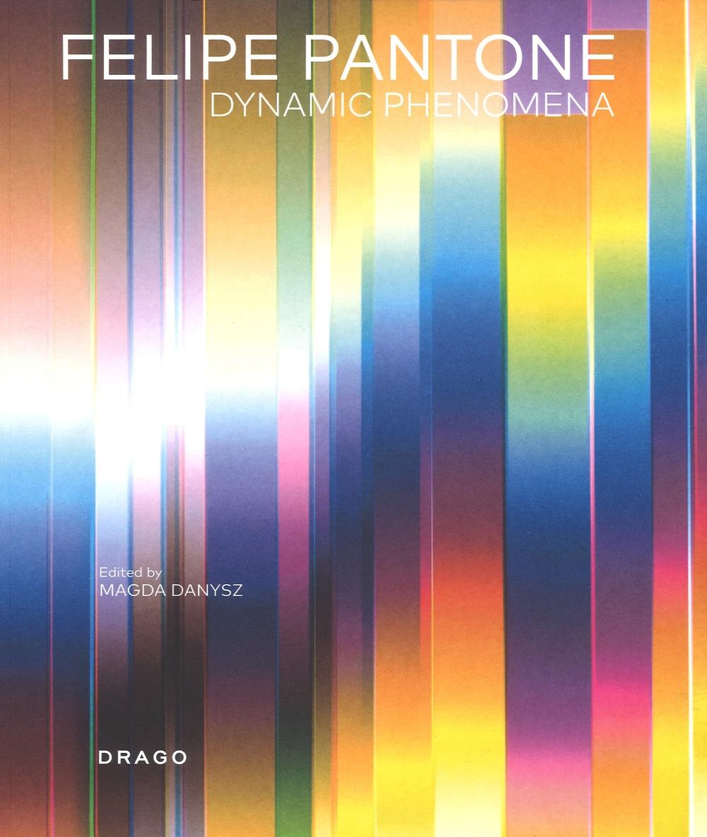 Felipe Pantone. Dynamic phenomena. Ediz. a colori