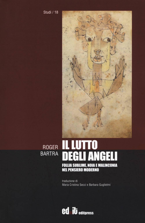 Il lutto degli angeli. Follia sublime, noia e malinconia nel pensiero moderno