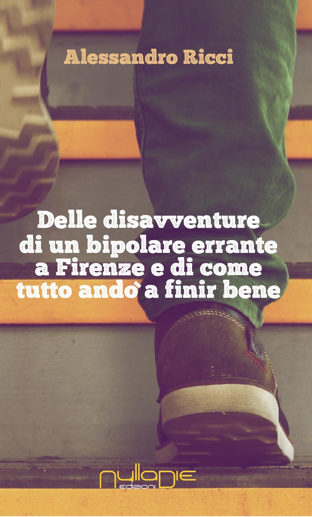 Delle Disavventure di un Bipolare Errante a Firenze e di Come Tutto Andò a Finir Bene