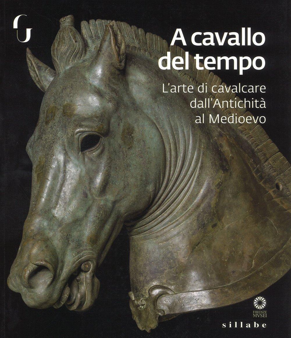 A Cavallo del Tempo. L'Arte di Cavalcare. Il Mito del Cavallo nella Storia Dell'Uomo