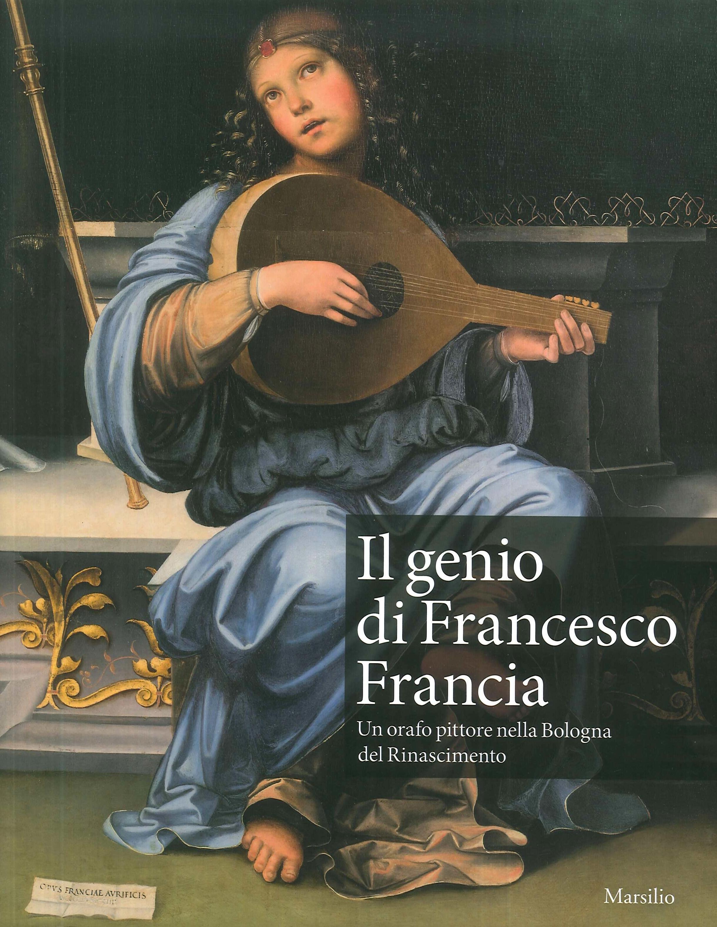 Il genio di Francesco Francia. Un orafo pittore nella Bologna del Rinascimento