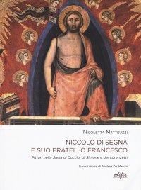 Niccolò di Segna e Suo Fratello Francesco. Pittori nella Siena di Duccio, Simone e i Lorenzetti