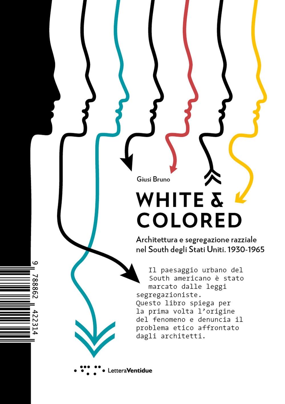White & Colored. Architettura e Segregazione Razziale nel South degli Stati Uniti. 1930-1965