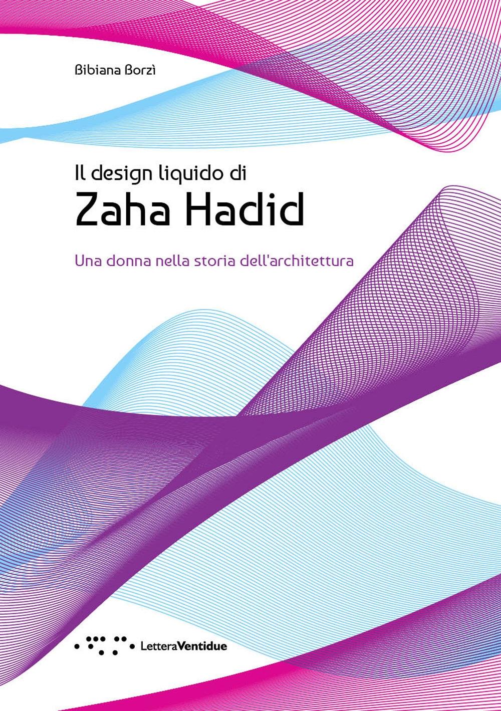 Il Design Liquido di Zaha Hadid. Una donna nella storia dell'architettura