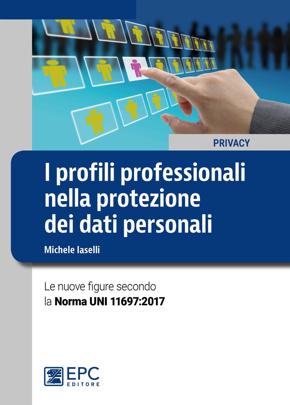 I profili professionali nella protezione dei dati personali. Le nuove figure secondo la Norma UNI 11697:2017