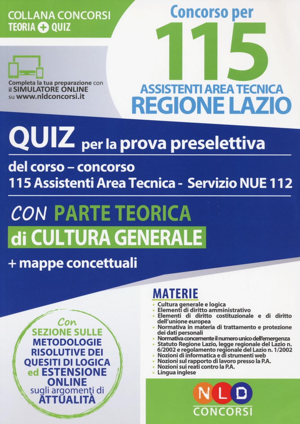 Concorso per 115 assistenti area tecnica Regione Lazio. Quiz per la prova preselettiva del corso-concorso 115 assistenti area tecnica servizio NUE 112. Con parte teorica di cultura generale e mappe concettuali. Con software di simulazione