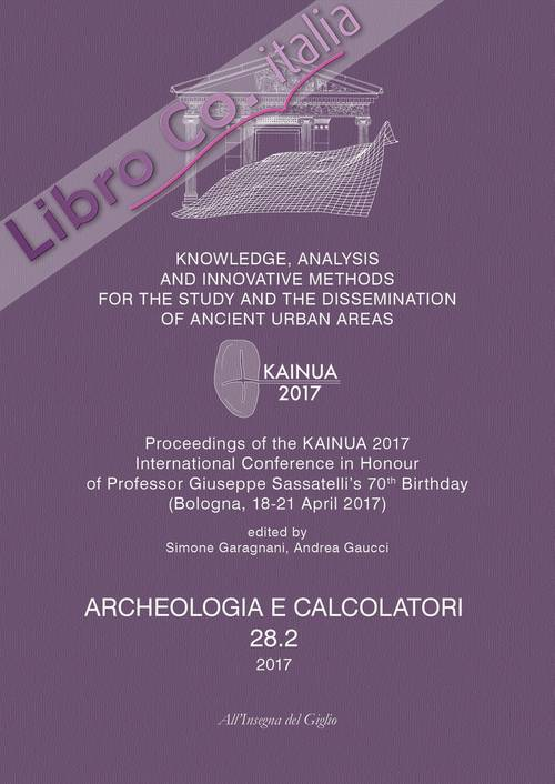 Archeologia e calcolatori (2017). Vol. 28/2: Knowledge, analysis and innovative methods for the study and the dissemination of ancient urban areas. Proceedings of the KAINUA 2017 International Conference in honour of professor Giuseppe Sassatelli's 70th b