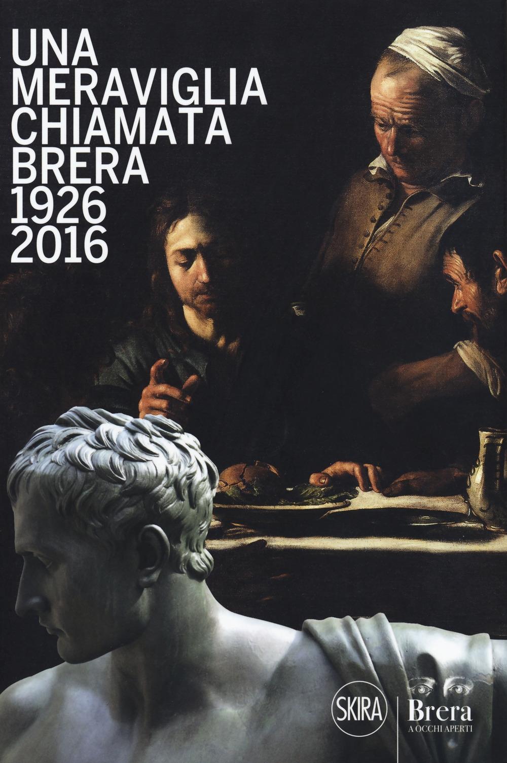 Una meraviglia chiamata Brera. 1926-2016. 90 anni dalla fondazione degli Amici di Brera