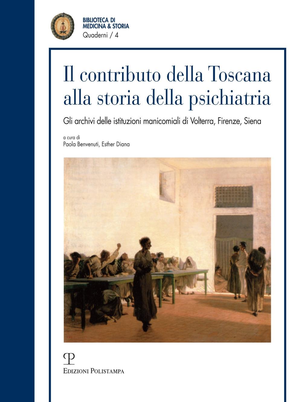Il contributo della toscana alla storia della psichiatria. Gli archivi istituzionali manicomiali di Volterra, Firenze, Siena