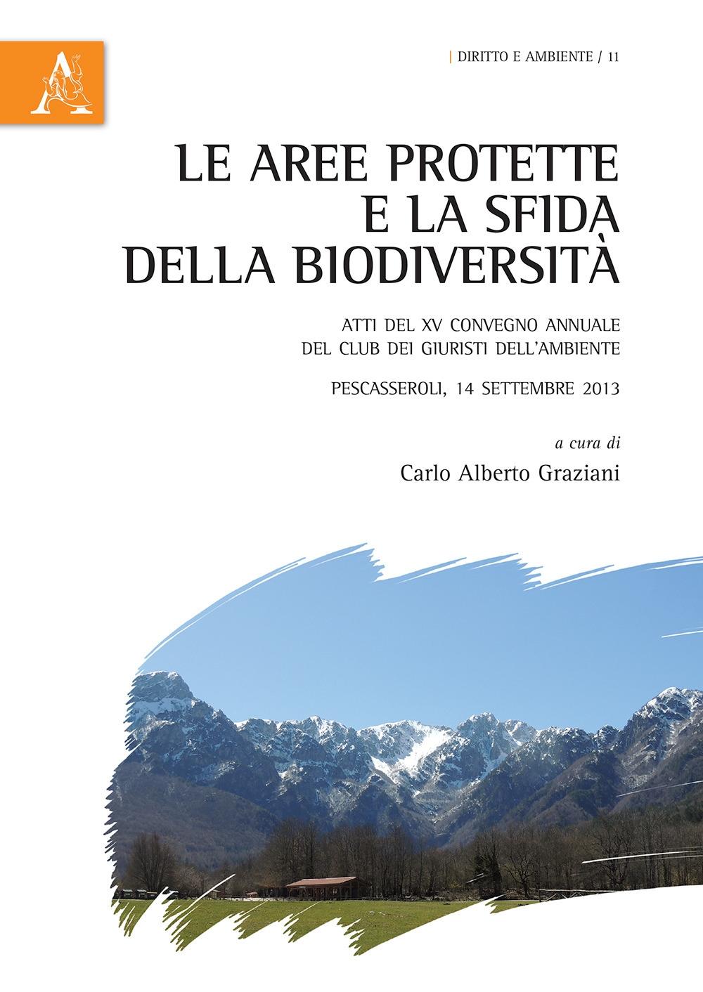 Le aree protette e la sfida della biodiversità. Atti del XV Convegno annuale del Club dei Giuristi dell'Ambiente. Pescasseroli (AQ), 14 settembre 2013