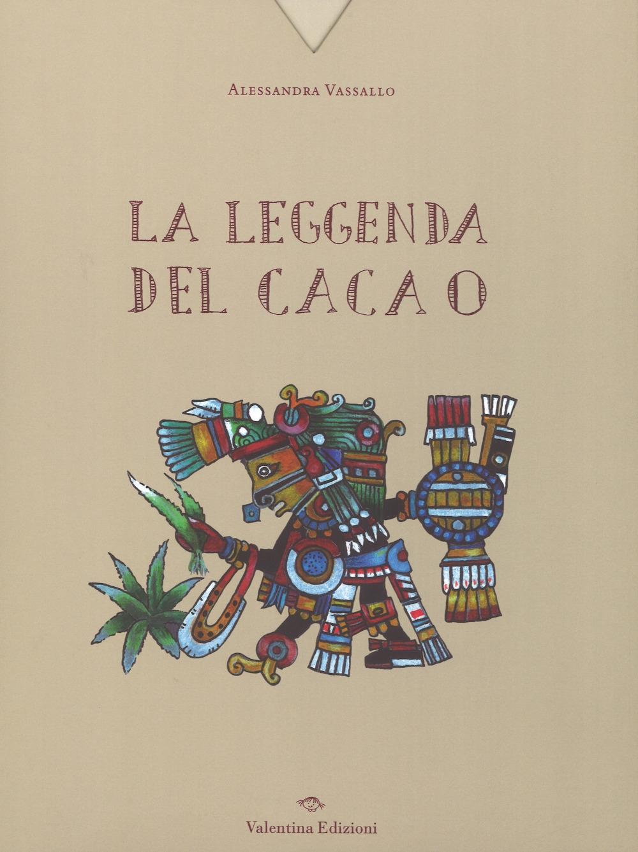 La leggenda del cacao. Ediz. a colori