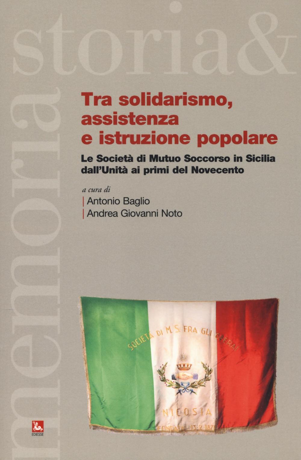 Tra solidarismo, assistenza e istruzione popolare. Le Società di Mutuo Soccorso in Sicilia dall'Unità ai primi del Novecento