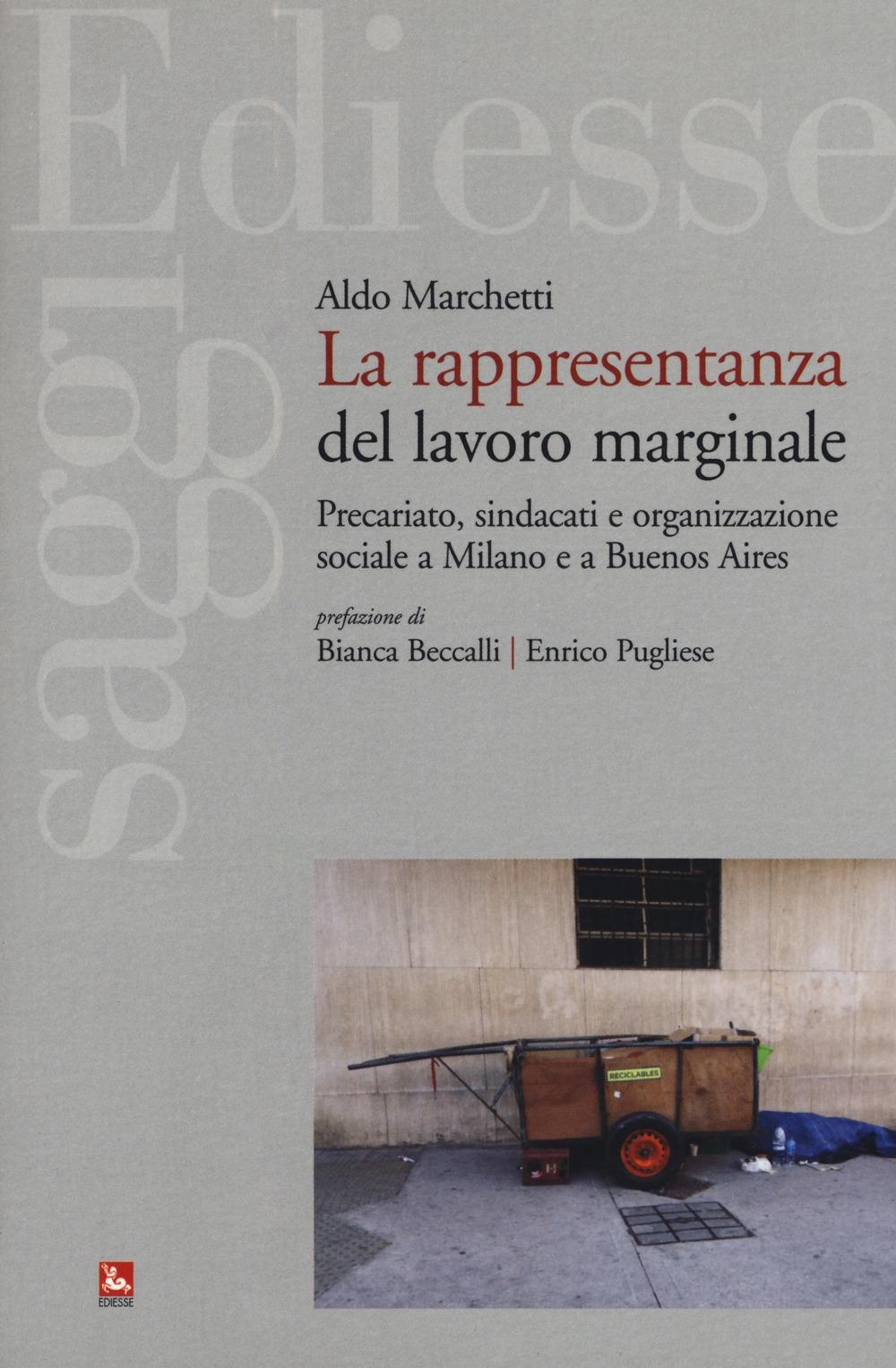 La rappresentanza del lavoro marginale. Precariato, sindacati e organizzazione sociale a Milano e a Buenos Aires