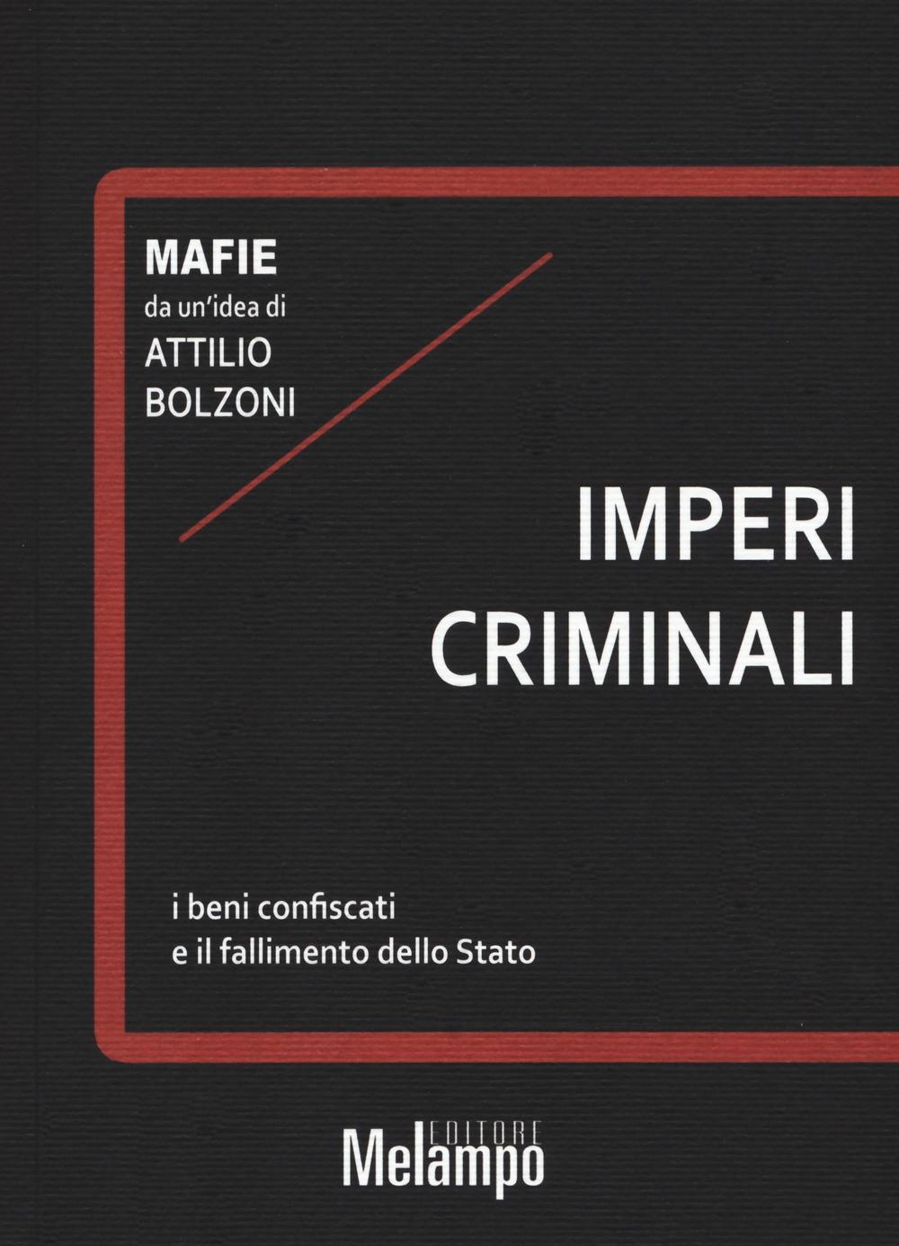 Imperi criminali. I beni confiscati e il fallimento dello Stato