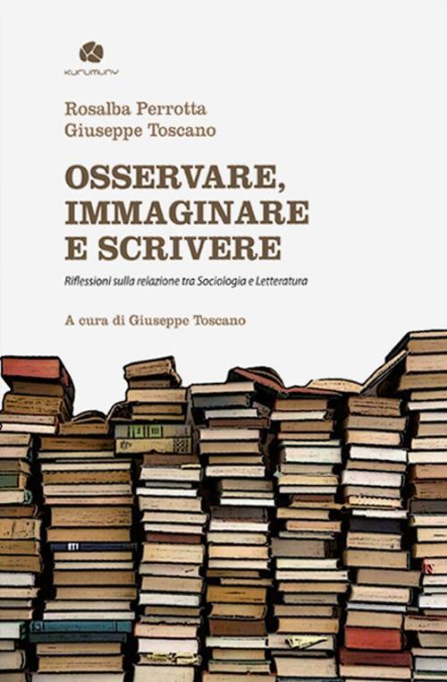 Osservare, immaginare e scrivere. Riflessioni sulla relazione tra sociologia e letteratura