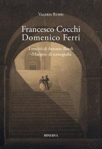 """Francesco Cocchi, Domenico Ferri. L'eredità di Antonio Basoli """"maestro"""" di scenografia"""