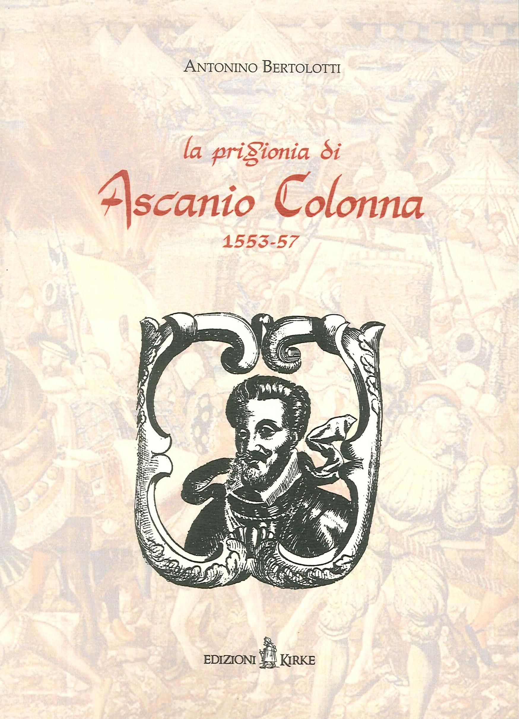 La prigionia di Ascanio Colonna (1553-1557) (rist. anast. 1883)