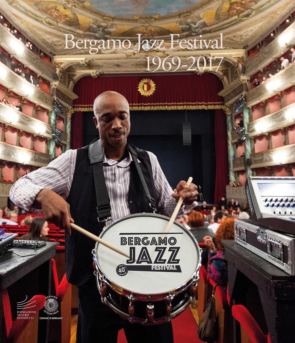 Bergamo Jazz Festival. 1969-2017