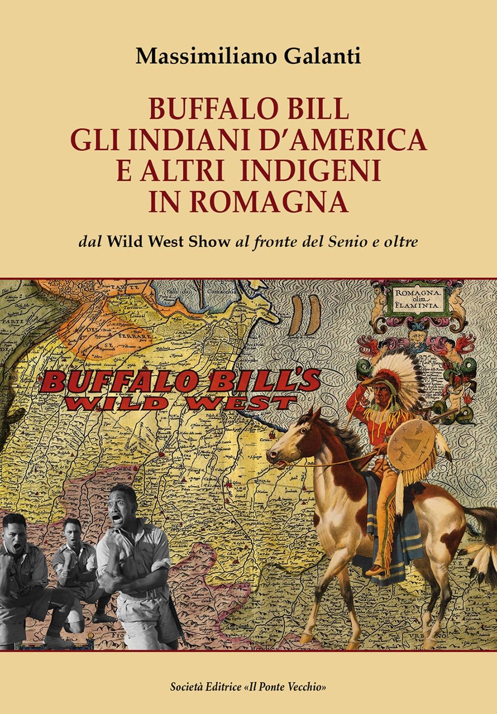 Buffalo Bill, gli indiani d'America e altri indigeni in Romagna. Dal Wild West Show al fronte del Senio e oltre
