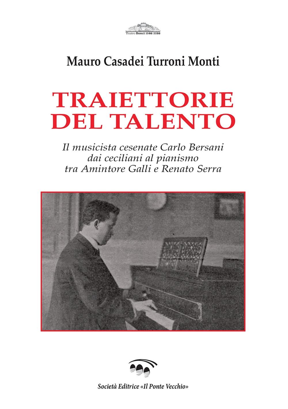 Traiettorie del talento. Il musicista cesenate Carlo Bersani dai ceciliani al pianismo tra Amintore Galli e Renato Serra
