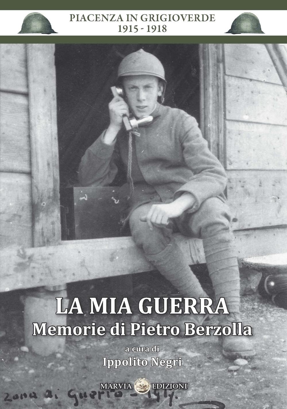 La mia guerra. Memorie di Pietro Berzolla