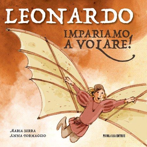 Leonardo. Impariamo a volare! Ediz. illustrata