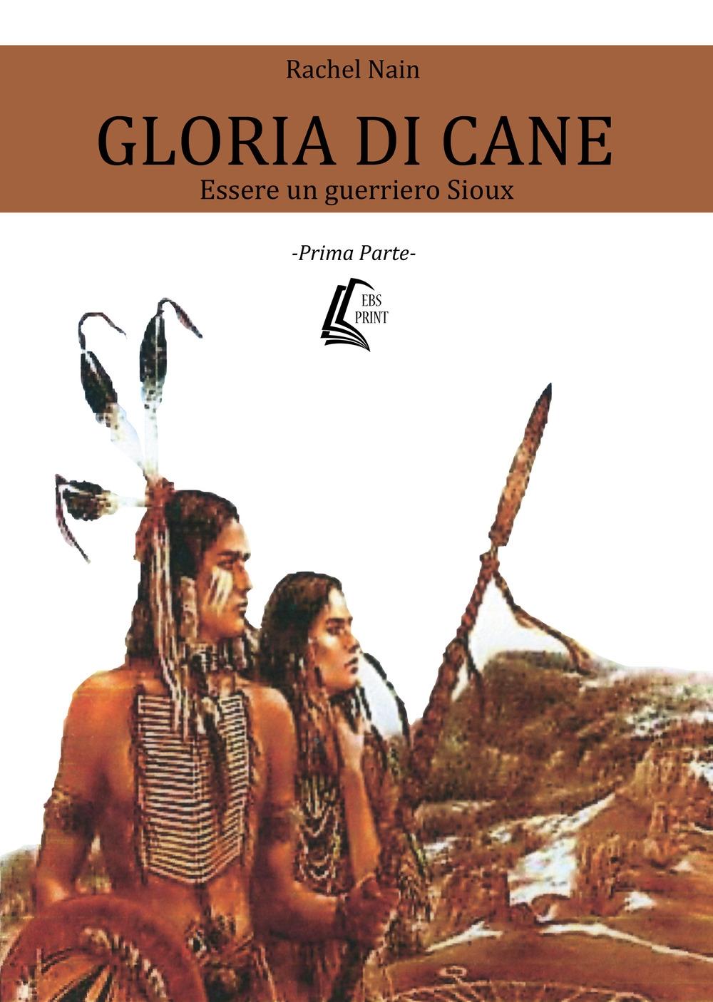 Gloria di cane. Essere un guerriero Sioux. Vol. 1