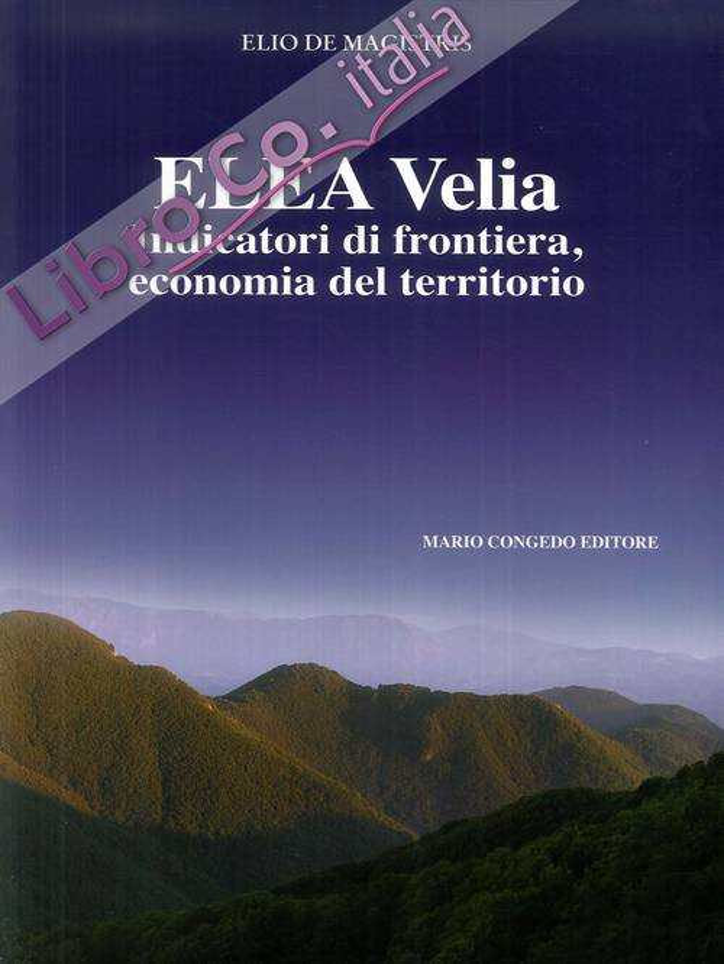 Elea Velia. Indicatori di Frontiera, Economia del Territorio. Journal of Ancient Topography. Rivista di Topografia Antica. Supplemento X