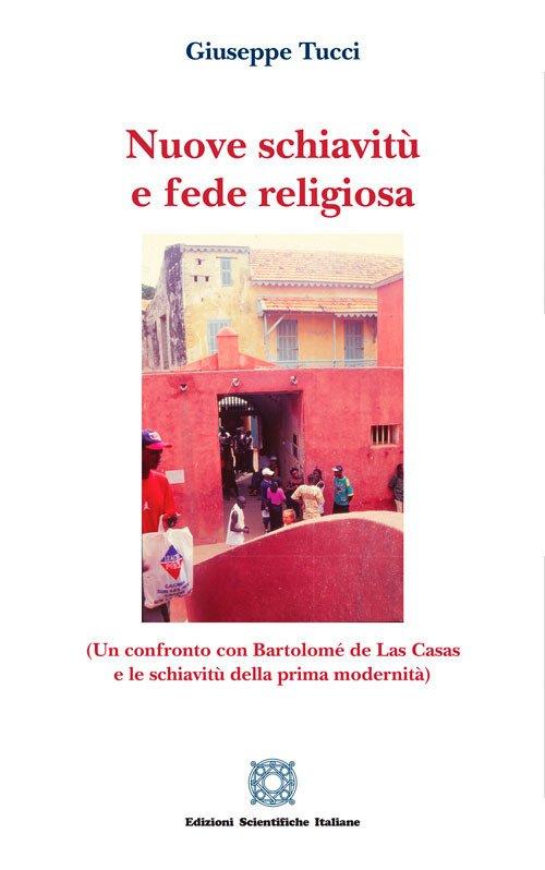 Nuove schiavitù e fede religiosa (un confronto con Bartolomé de Las Casas e le schiavitù della prima modernità)