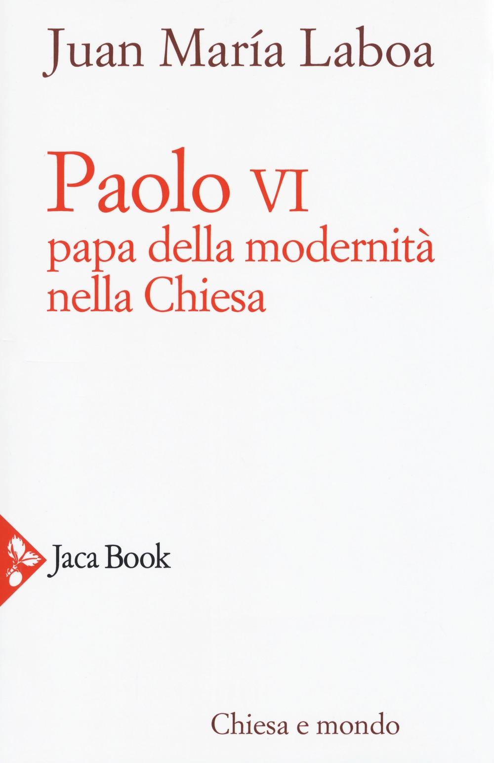 Paolo VI. Papa della modernità nella Chiesa