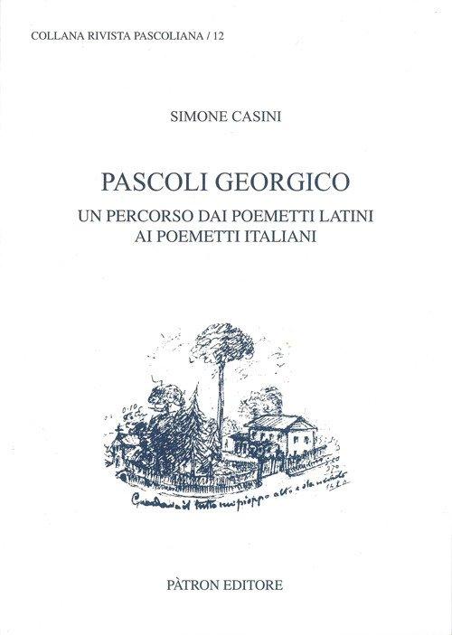 Pascoli georgico. Un percorso dai poemetti latini ai poemetti italiani