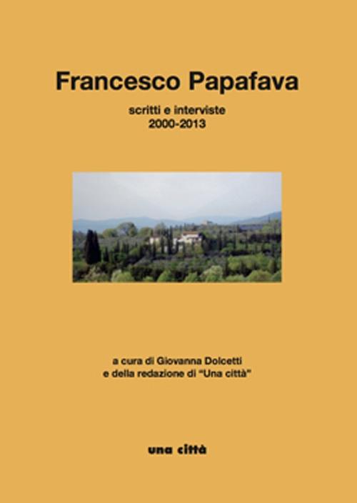 Francesco Papafava. Scritti e interviste 2000-2013