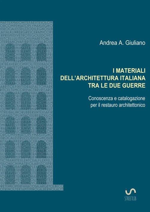 I materiali dell'architettura italiana tra le due guerre. Conoscenza e catalogazione per il restauro architettonico
