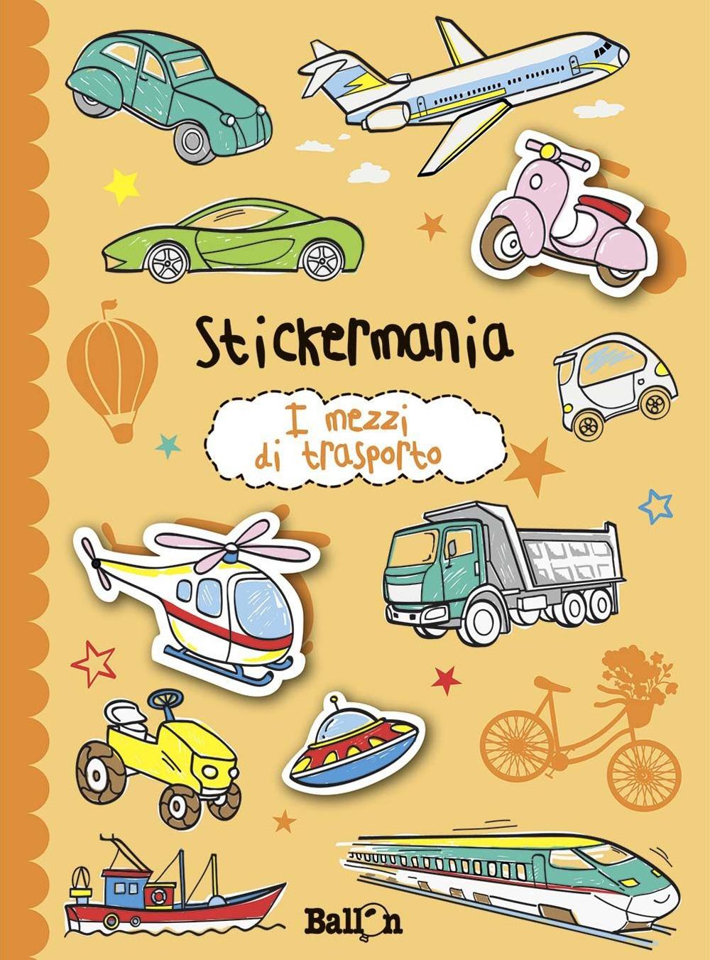 I mezzi di trasporto. Stickermania. Con adesivi. Ediz. illustrata