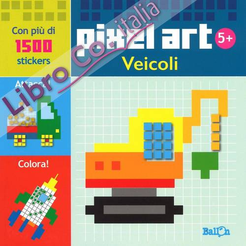 Veicoli. Pixel art. Con stickers. Ediz. illustrata