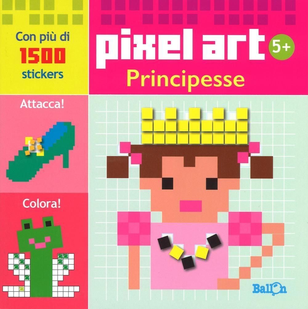 Principesse. Pixel art. Con stickers. Ediz. illustrata