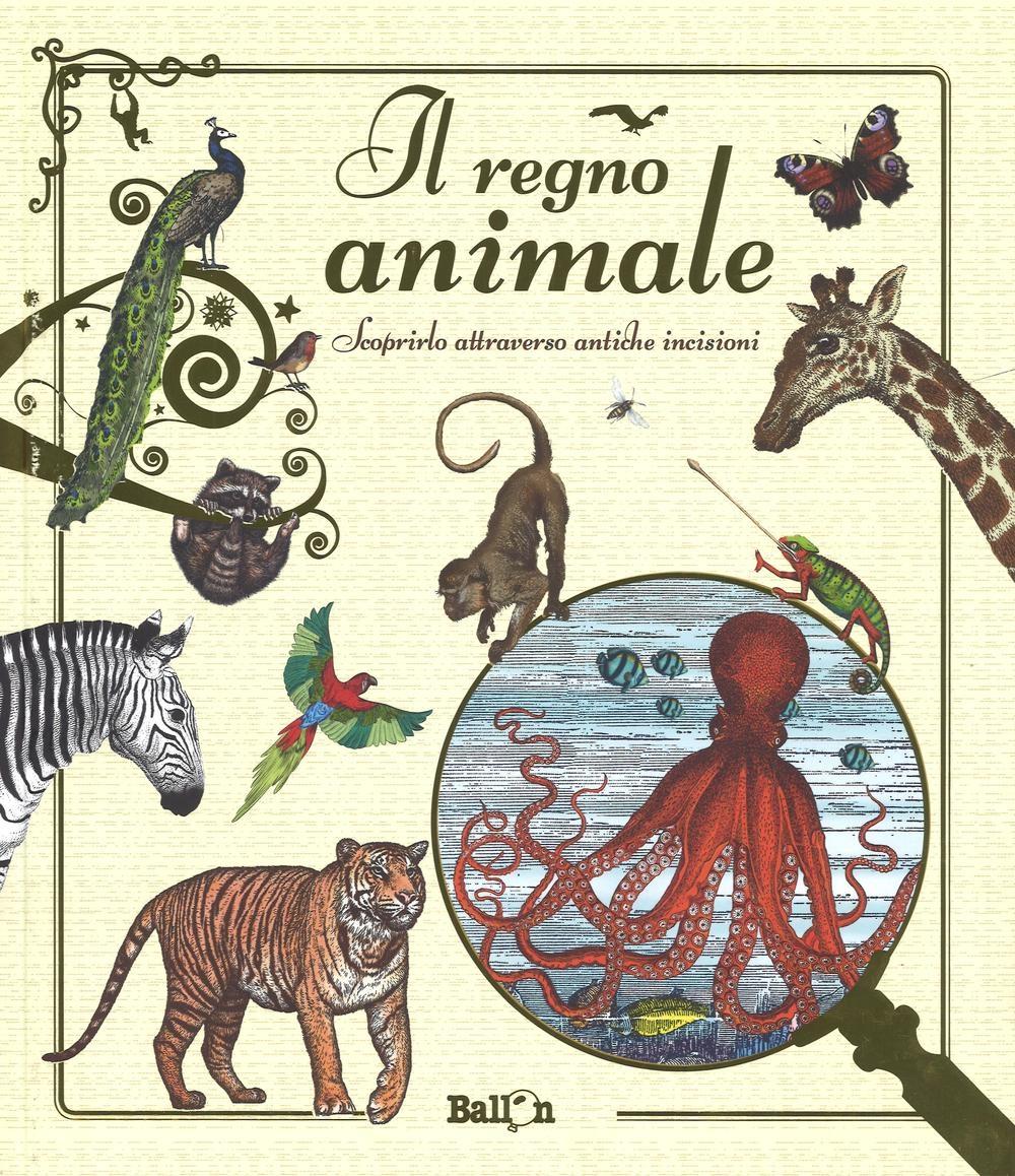 Il regno animale. Scoprirlo attraverso antiche incisioni. Ediz. illustrata