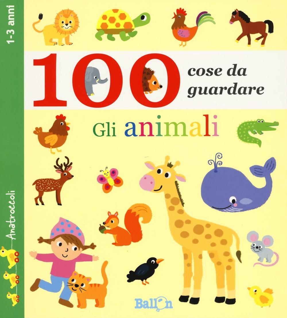 Gli animali. 100 cose da guardare. Ediz. illustrata