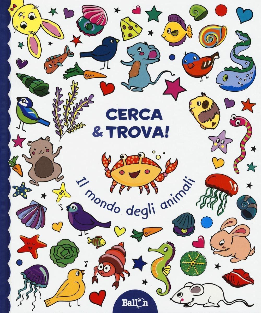 Il mondo degli animali. Cerca & trova! Ediz. illustrata