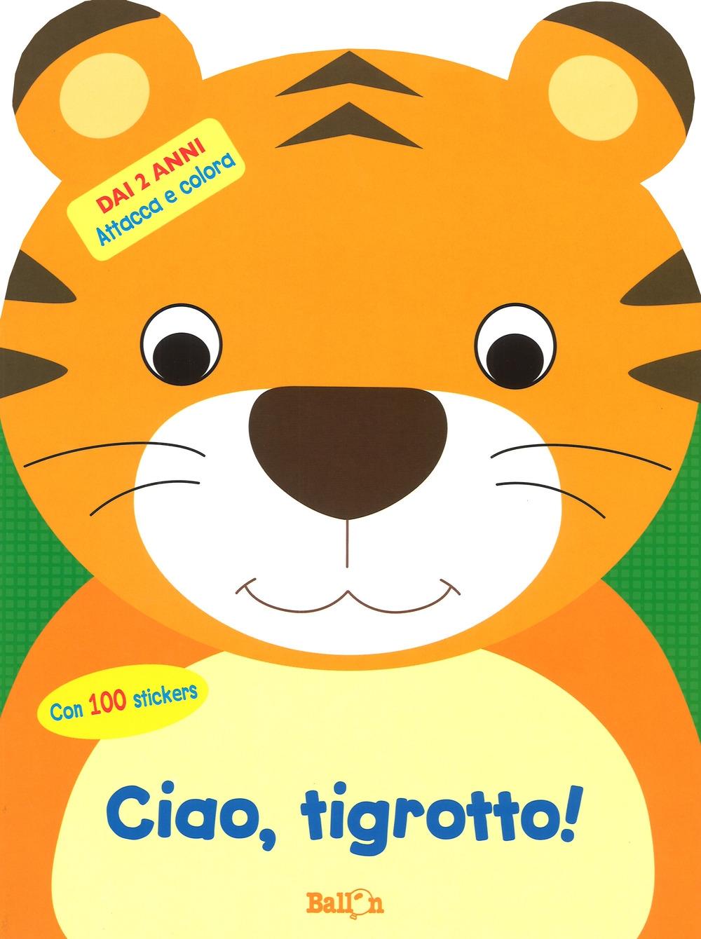 Ciao, tigrotto! Attacca e colora. Con adesivi. Ediz. a colori