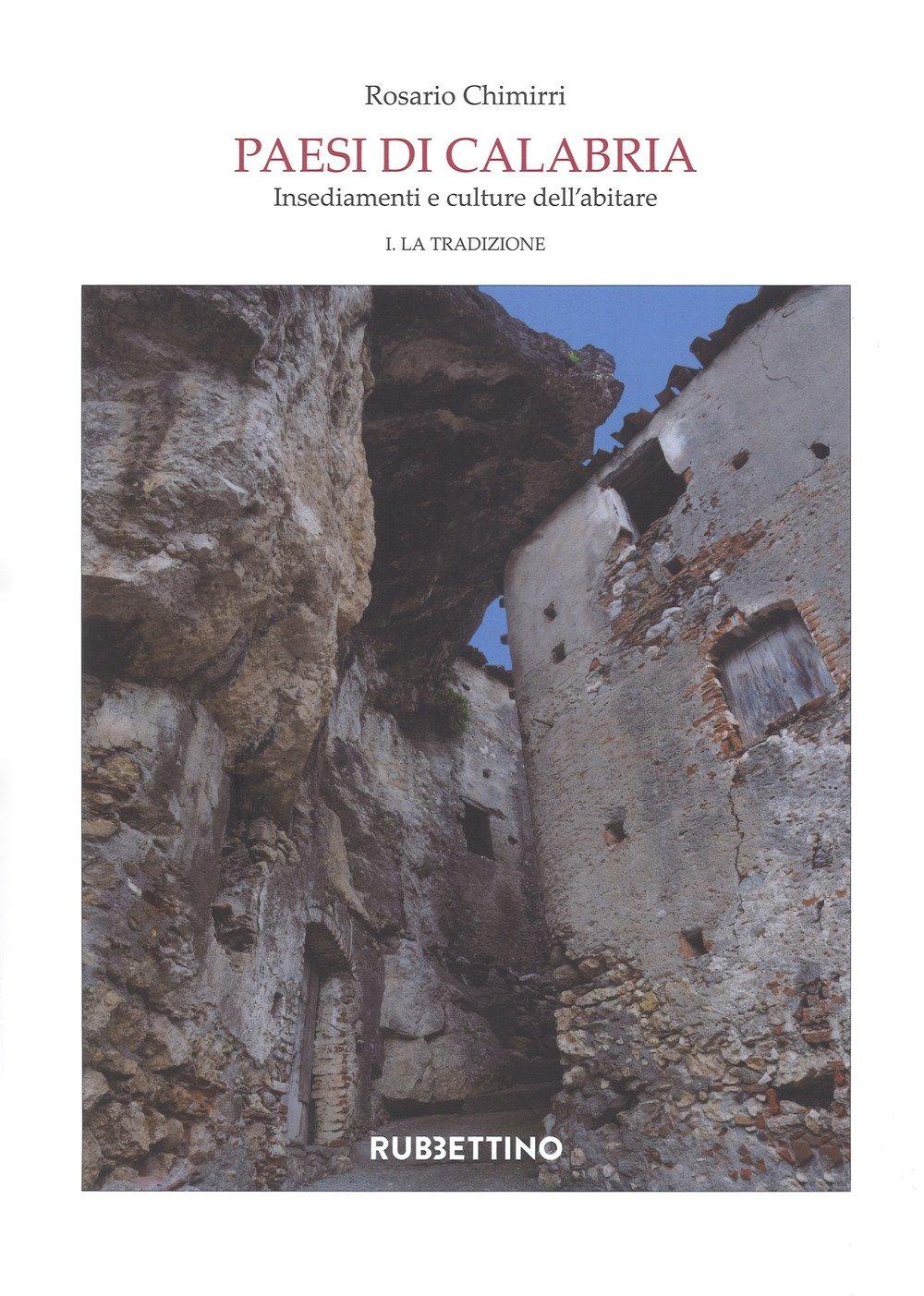 Paesi di Calabria. Insediamenti e culture dell'abitare. Vol. 1-2: La tradizione-La modernità